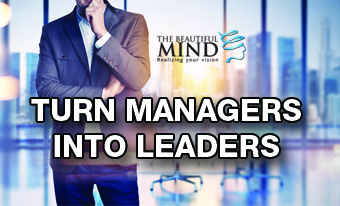 TURN MANAGERS INTO LEADERS